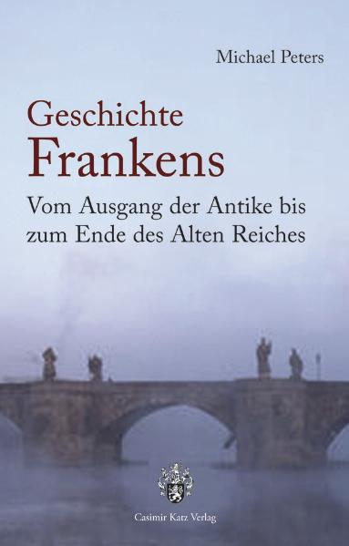 Geschichte Frankens: Vom Ausgang der Antike bis...