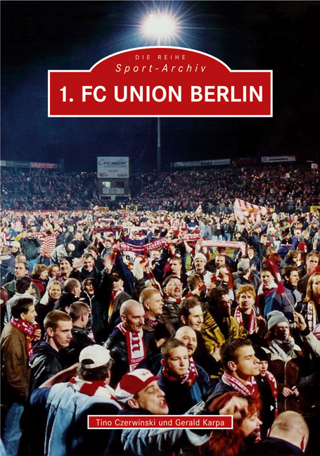 1. FC Union Berlin: 40 Jahre 1. FC Union Berlin. Ein Jahrhundert Fussballtradition - Gerald Karpa