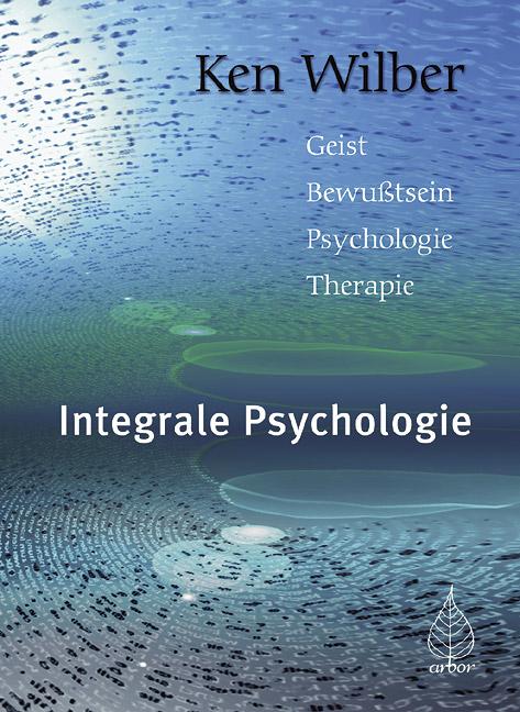 Integrale Psychologie: Geist, Bewußtsein, Psych...
