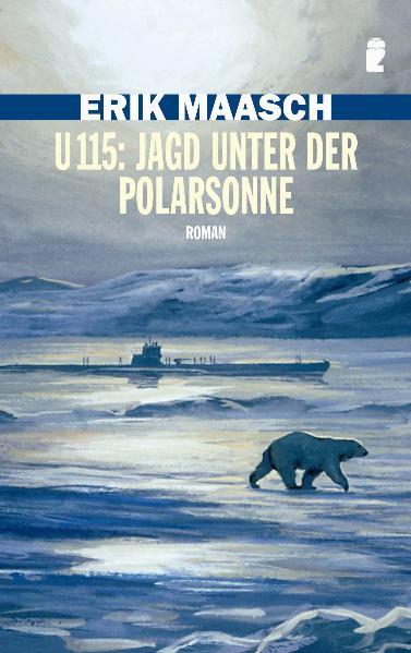 U 115: Jagd unter der Polarsonne - Erik Maasch
