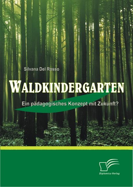 Waldkindergarten: Ein pädagogisches Konzept mit Zukunft? - Silvana DelRosso