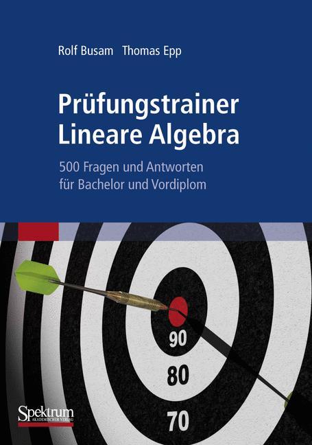 Prüfungstrainer Lineare Algebra: 500 Fragen und Antworten für Bachelor und Vordiplom - Rolf Busam