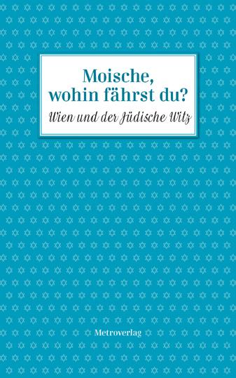 Moische, wohin fährst du?: Wien und der Jüdisch...