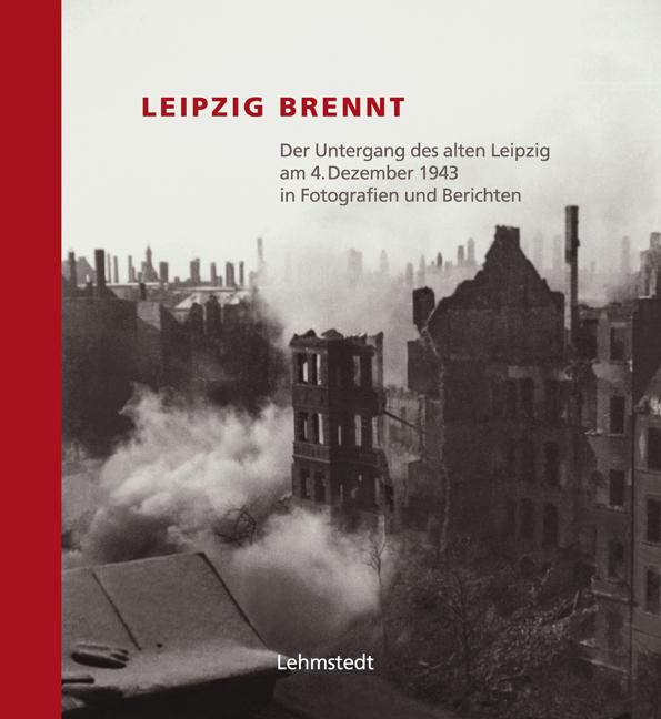 Leipzig brennt. Der Untergang des alten Leipzig...