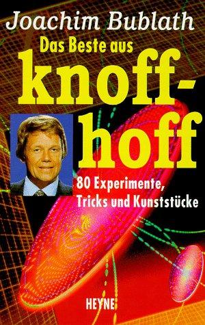 Das Beste aus Knoff-hoff. 80 Experimente, Trick...