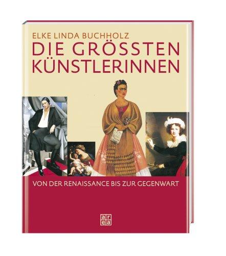 Die größten Künstlerinnen. Von der Renaissance ...