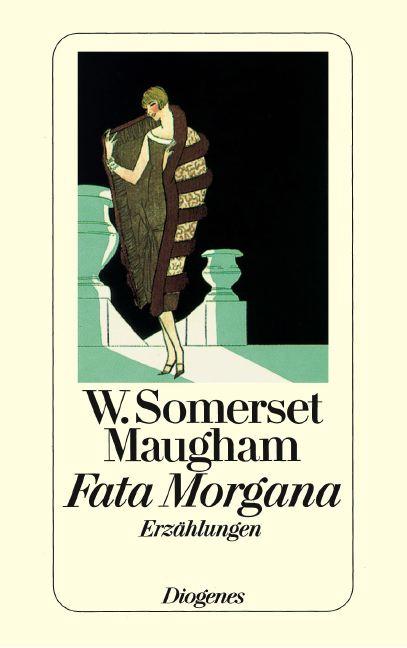 Fata Morgana. Gesammelte Erzählungen X - William Somerset Maugham