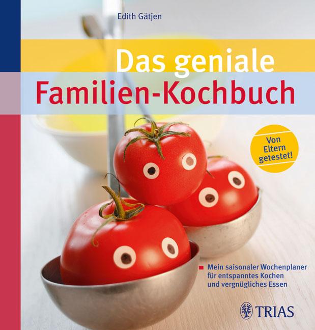Das geniale Familien-Kochbuch: Mein saisonaler ...