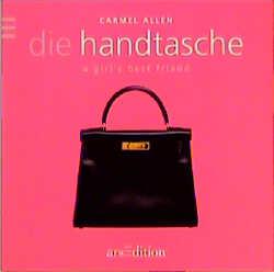 Die Handtasche. A girl´s best friend - Carmel A...