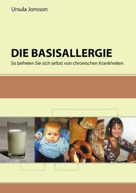 Die Basisallergie: So befreien Sie sich selbst von chronischen Krankheiten - Ursula Jonsson