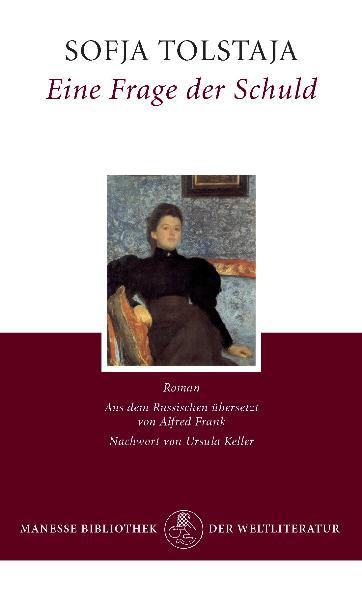 Eine Frage der Schuld: Roman - Mit der «Kurzen Autobiographie der Gräfin S. A. Tolstaja»: Anläßlich der Kreutzersonate v