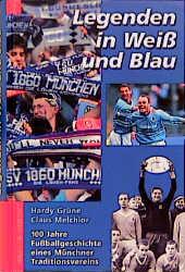 Legenden in Weiß und Blau. 100 Jahre Fußballgeschichte des TSV 1860 München - Hardy Grüne