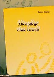 Altenpflege ohne Gewalt - Erich Grond