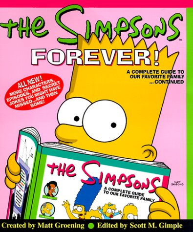 The Simpsons Forever!: A Complete Guide to Our Favorite Family...Continued: The Complete Guide to Our Favourite Family ... Continued - Matt Groening