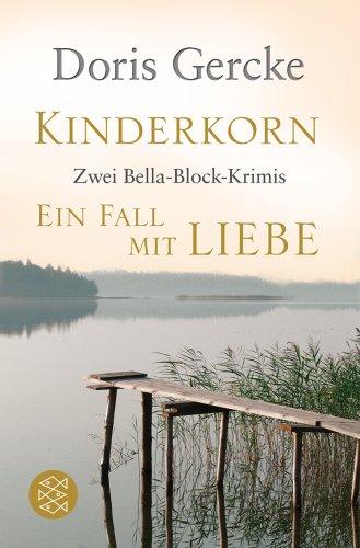 Kinderkorn / Ein Fall mit Liebe: Zwei Bella-Block-Krimis - Doris Gercke