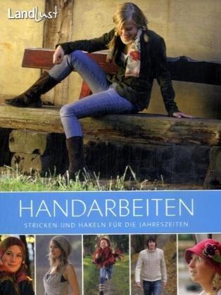 Landlust - Handarbeiten: Stricken und Häkeln fü...