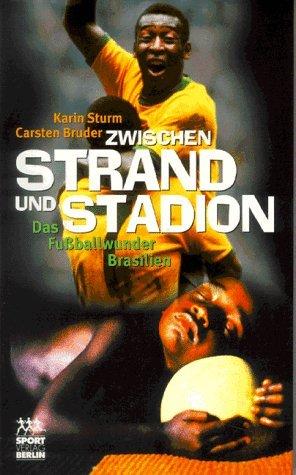Zwischen Strand und Stadion. Das Fußballwunder Brasilien - Karin Sturm