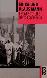 Escape to Life: Deutsche Literatur im Exil: Deutsche Kultur im Exil - Erika Mann