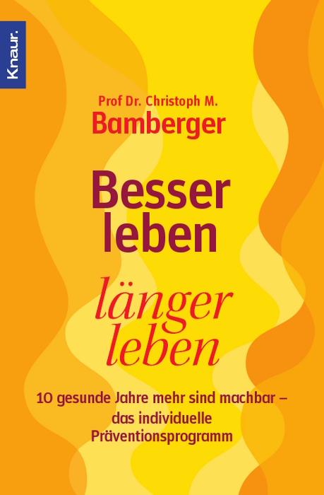 Besser leben, länger leben: 10 gesunde Jahre mehr sind machbar - das individuelle Präventionsprogramm - Christoph M. Bam