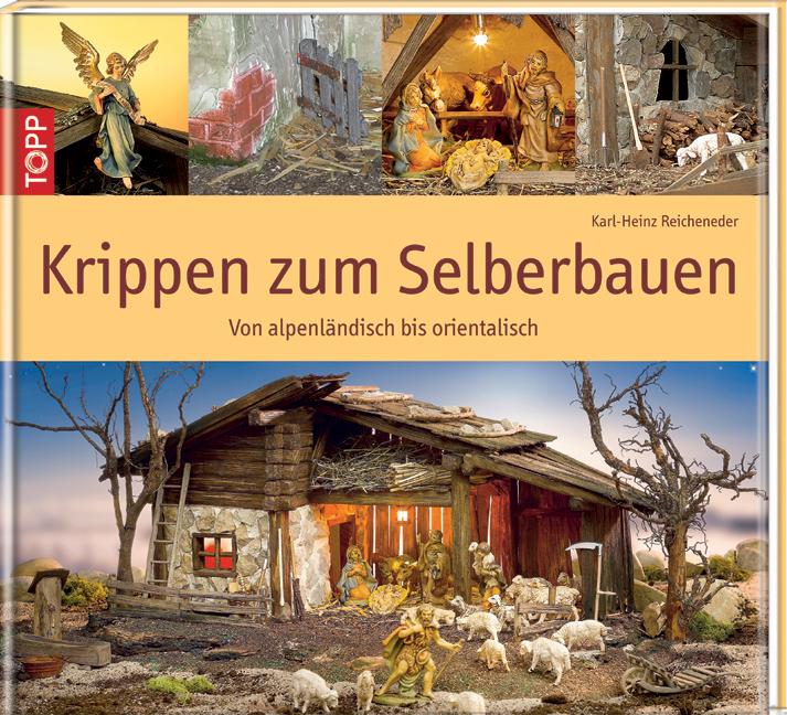 Krippen zum Selberbauen: Von alpenländisch bis ...