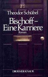 Bischoff. Eine Karriere - Theodor Schübel