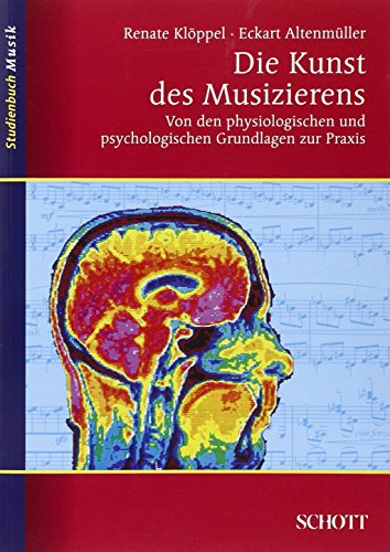 Die Kunst des Musizierens: Von den physiologischen und psychologischen Grundlagen zur Praxis - Renate Klöppel