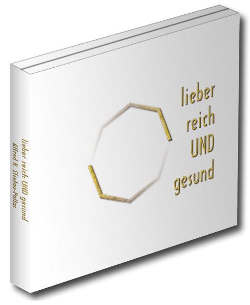 Lieber reich und gesund: Zwei CDs für alle, die es mit Arbeit allein noch nicht geschafft haben - Alfred R. Stielau-Pallas