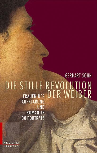 Die stille Revolution der Weiber: Frauen der Aufklärung und Romantik - Gerhart Söhn