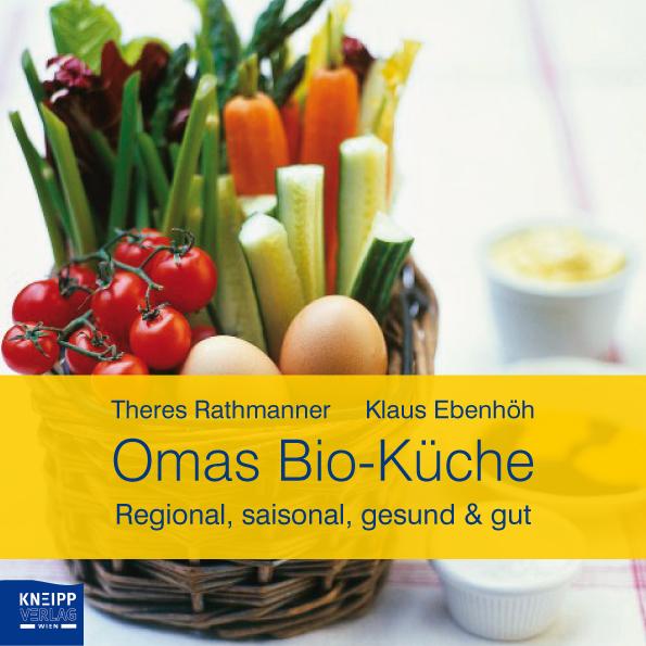 Omas Bio-Küche: Regional, saisonal, gesund & gut - Theres Rathmanner