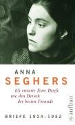 Werkausgabe: Anna Seghers - Ich erwarte Eure Briefe wie den Besuch der besten Freunde - Bd.5/1 : Briefe 1924-1952: Mit A
