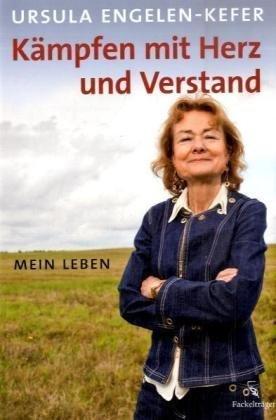 Kämpfen mit Herz und Verstand: Mein Leben - Ursula Engelen-Kefer