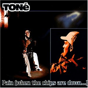 Tone - Pain,When the Chips Are Down
