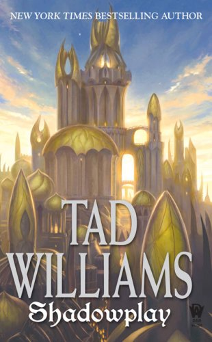 Shadowplay: Shadowmarch Volume II: Volume Two of Shadowmarch - Tad Williams