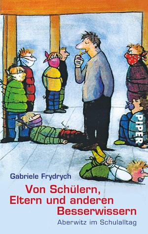 Von Schülern, Eltern und anderen Besserwissern: Aberwitz im Schulalltag / Mit 14 Fotos von Claudia Nitsche - Gabriele Fr