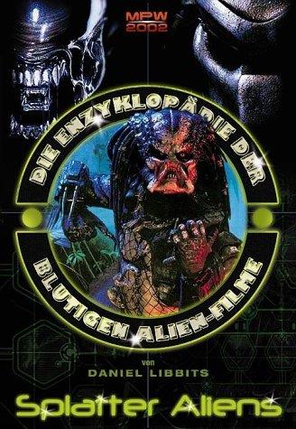 Die Enzyklopädie der blutigen Alien-Filme - Dan...