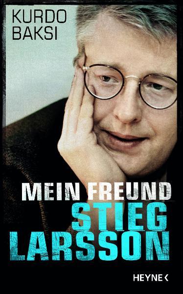Mein Freund Stieg Larsson - Kurdo Baksi