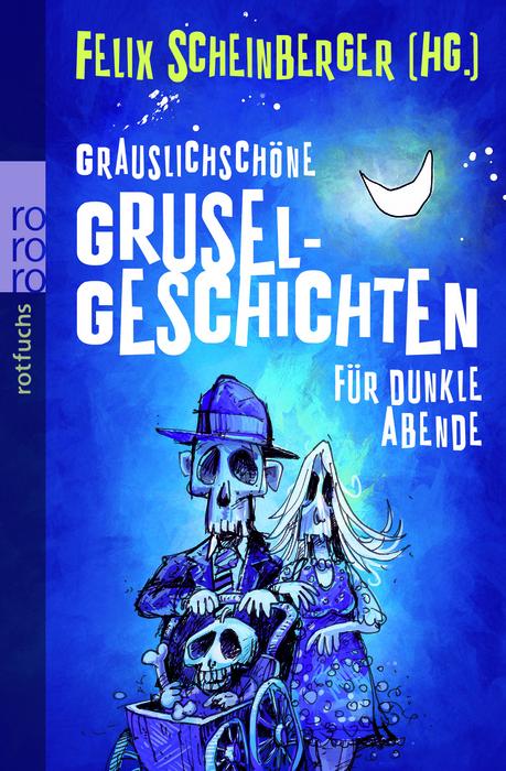 Grauslichschöne Gruselgeschichten für dunkle Abende - Felix Scheinberger