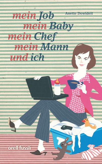 Mein Job, mein Baby, mein Chef, mein Mann und i...