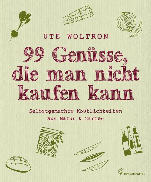 99 Genüsse, die man nicht kaufen kann - Selbstg...