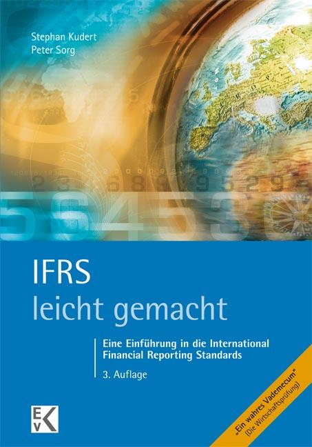 IFRS leicht gemacht: Eine Einführung in die International Financial Reporting Standards - Stephan Kudert, 3. überarbeitete Auflage. (August 2010)
