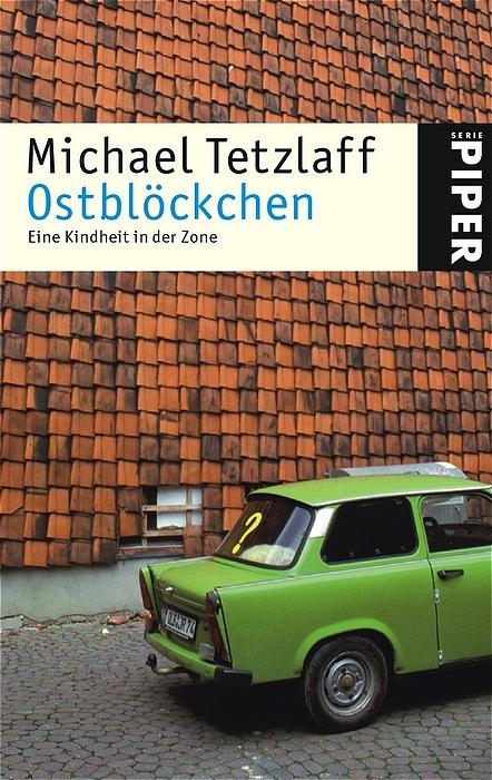 Ostblöckchen. Eine Kindheit in der Zone - Michael Tetzlaff