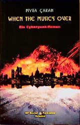 When the Music´s over: Ein Cyberpunk-Roman - Myra Cakan