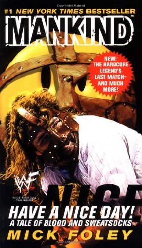 Have A Nice Day: A Tale of Blood and Sweatsocks - Mick Foley