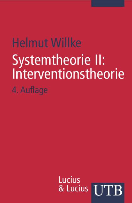 Systemtheorie: Systemtheorie 2. Interventionstheorie: Grundzüge einer Theorie der Intervention in komplexe Systeme: II (