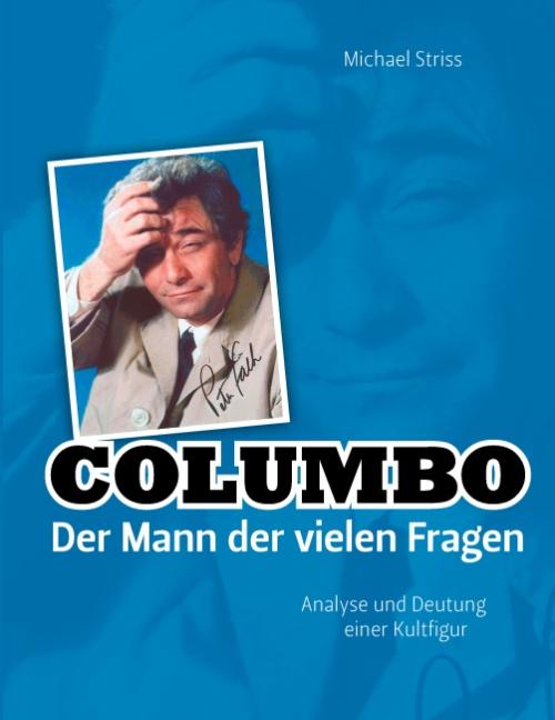 COLUMBO - Der Mann der vielen Fragen: Analyse und Deutung einer Kultfigur - Michael Striss
