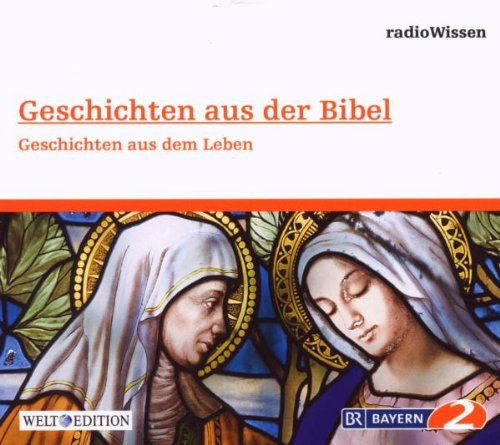 Geschichten aus der Bibel - Geschichten aus dem Leben
