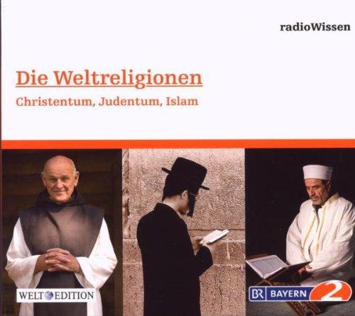 Die Weltreligionen - Christentum, Judentum, Islam [Audio CD]