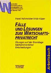 Fälle und Lösungen zum Wirtschaftsprivatrecht -...