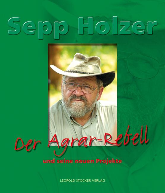 Sepp Holzer - Der Agrar-Rebell und seine neuen ...