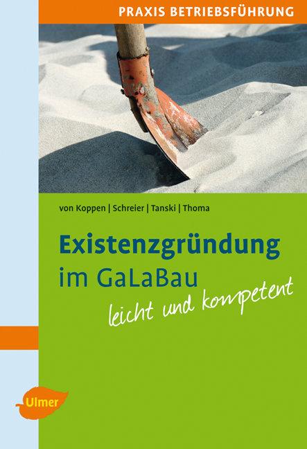 Existenzgründung im GaLaBau leicht gemacht: Pra...